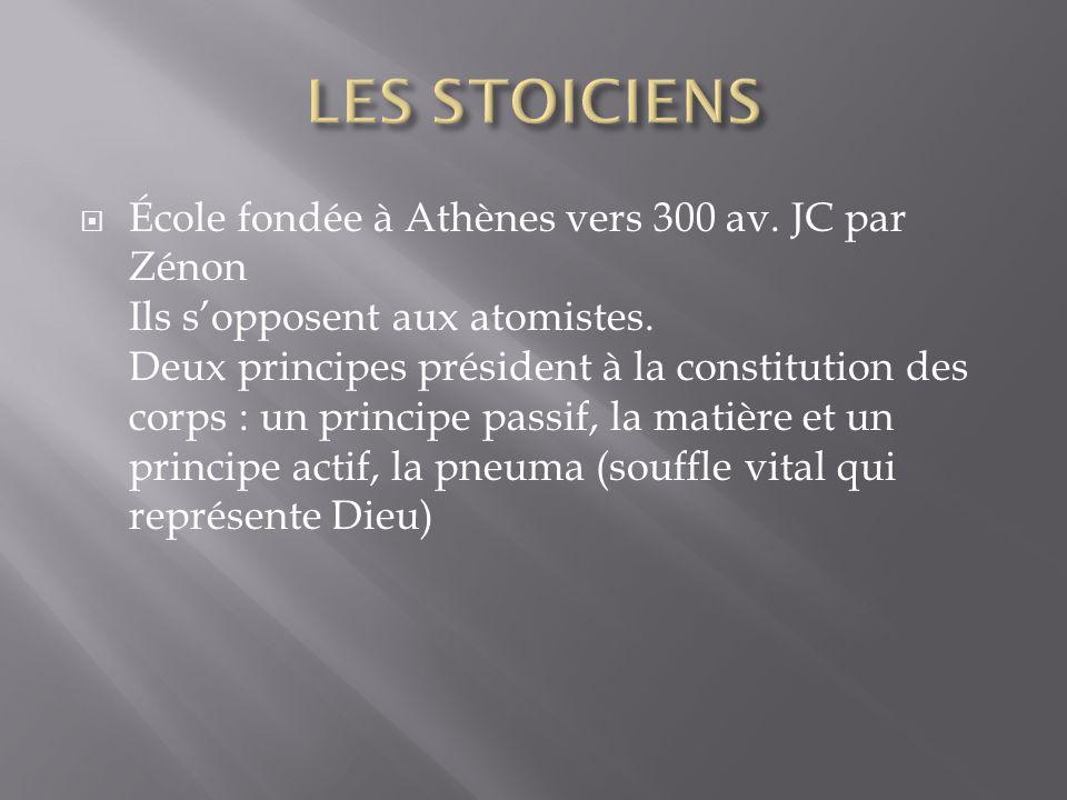 École fondée à Athènes vers 300 av. JC par Zénon Ils sopposent aux atomistes.