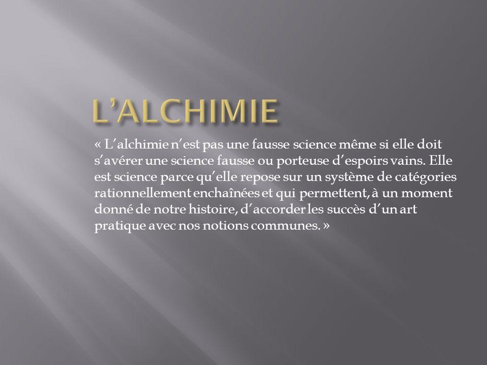 « Lalchimie nest pas une fausse science même si elle doit savérer une science fausse ou porteuse despoirs vains.