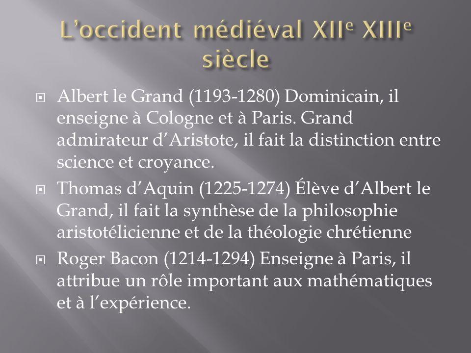 Albert le Grand (1193-1280) Dominicain, il enseigne à Cologne et à Paris.