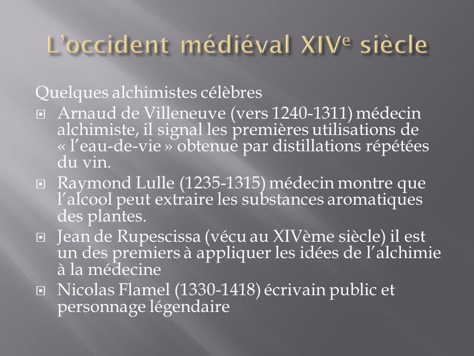 Quelques alchimistes célèbres Arnaud de Villeneuve (vers 1240-1311) médecin alchimiste, il signal les premières utilisations de « leau-de-vie » obtenue par distillations répétées du vin.