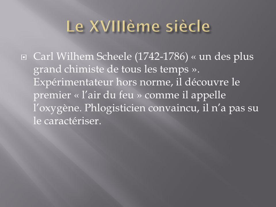 Carl Wilhem Scheele (1742-1786) « un des plus grand chimiste de tous les temps ».