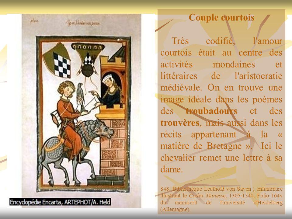 Couple courtois Très codifié, l'amour courtois était au centre des activités mondaines et littéraires de l'aristocratie médiévale. On en trouve une im
