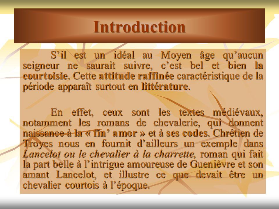 Introduction Sil est un idéal au Moyen âge quaucun seigneur ne saurait suivre, cest bel et bien la courtoisie. Cette attitude raffinée caractéristique