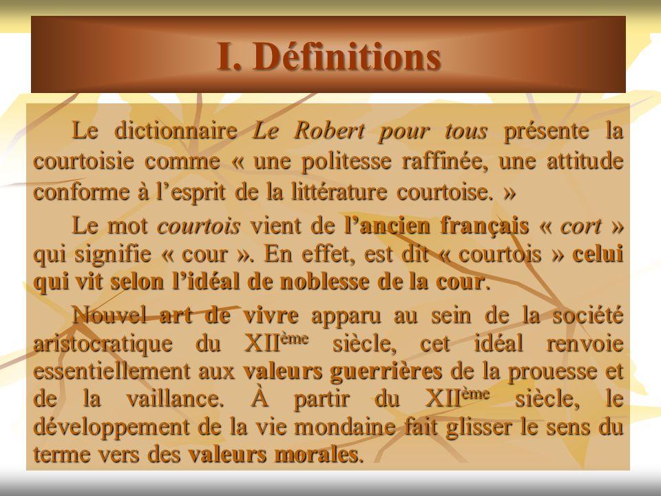 Le dictionnaire Le Robert pour tous présente la courtoisie comme « une politesse raffinée, une attitude conforme à lesprit de la littérature courtoise