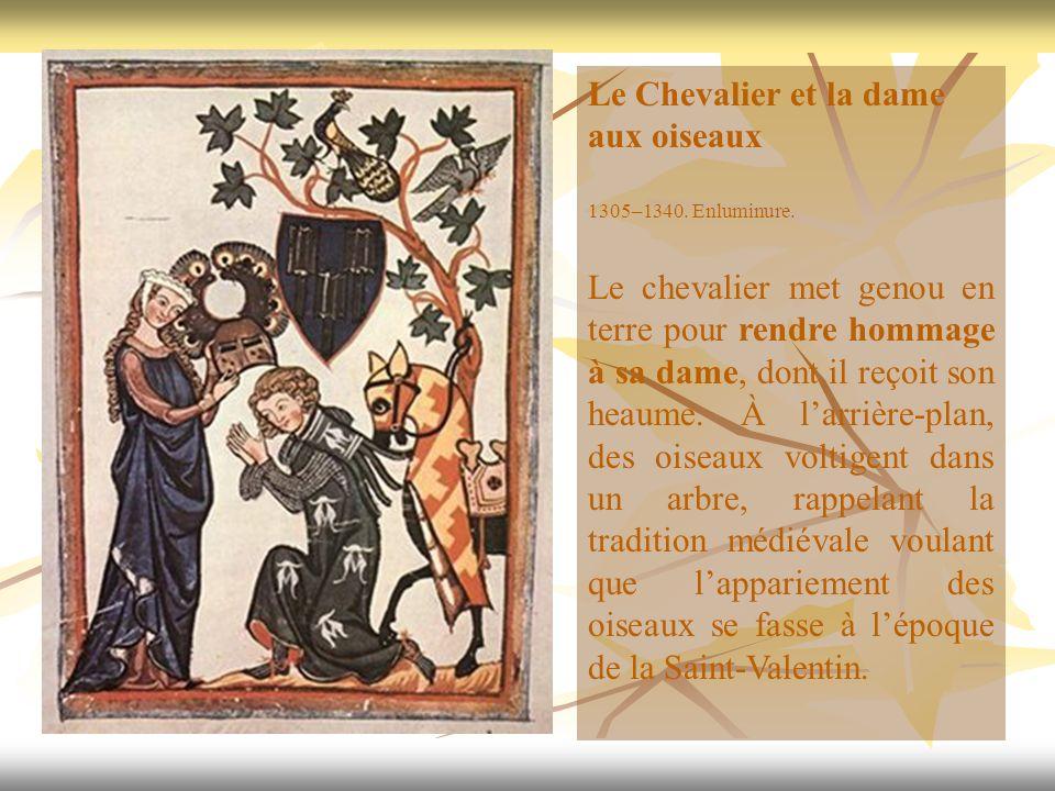Le Chevalier et la dame aux oiseaux 1305–1340. Enluminure. Le chevalier met genou en terre pour rendre hommage à sa dame, dont il reçoit son heaume. À