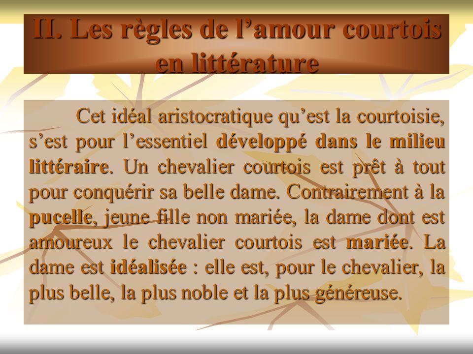 Cet idéal aristocratique quest la courtoisie, sest pour lessentiel développé dans le milieu littéraire. Un chevalier courtois est prêt à tout pour con