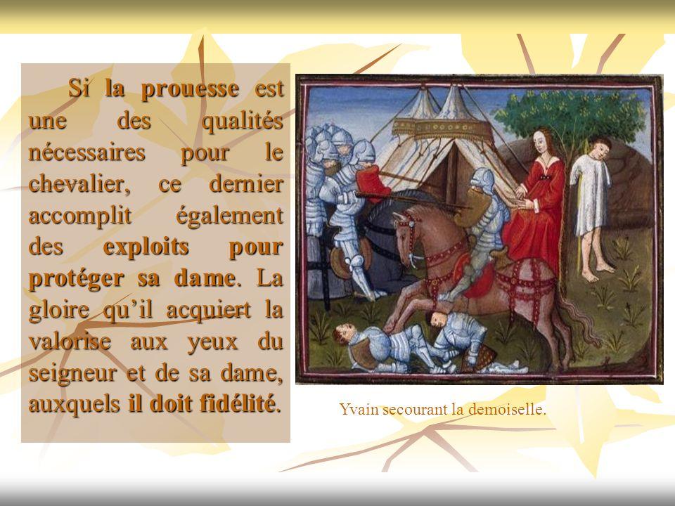 Si la prouesse est une des qualités nécessaires pour le chevalier, ce dernier accomplit également des exploits pour protéger sa dame. La gloire quil a