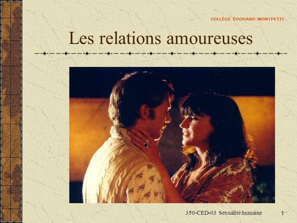 COLLÈGE ÉDOUARD-MONTPETIT 350-CED-03 Sexualité humaine 1 Les relations amoureuses