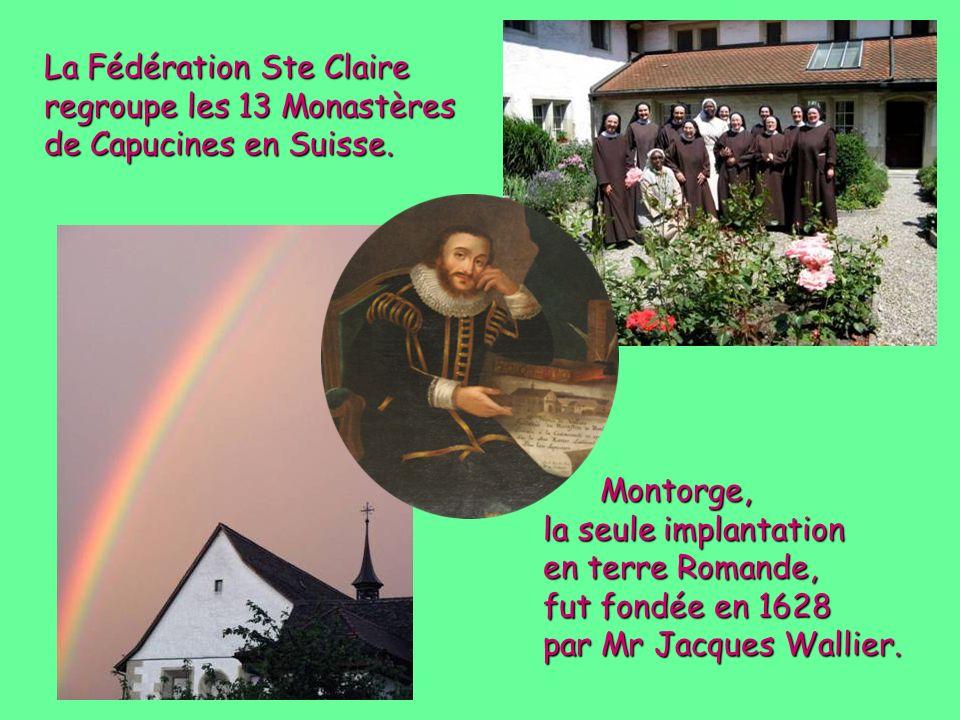 La Fédération Ste Claire regroupe les 13 Monastères de Capucines en Suisse.
