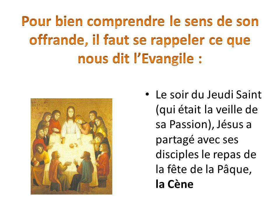 Le soir du Jeudi Saint (qui était la veille de sa Passion), Jésus a partagé avec ses disciples le repas de la fête de la Pâque, la Cène