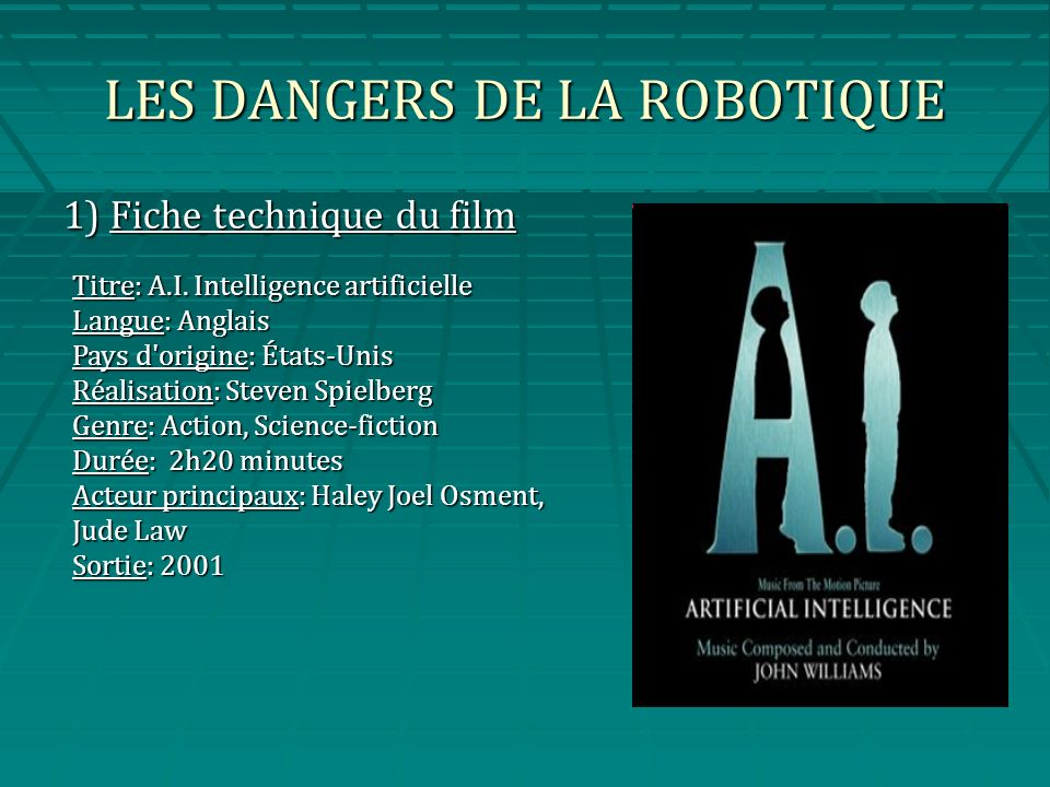 LES DANGERS DE LA ROBOTIQUE 1) Fiche technique du film Titre: A.I.