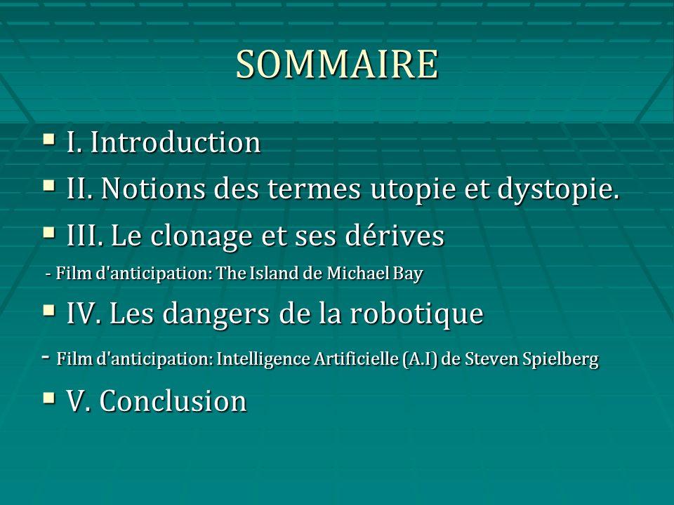 SOMMAIRE I. Introduction I. Introduction II. Notions des termes utopie et dystopie. II. Notions des termes utopie et dystopie. III. Le clonage et ses