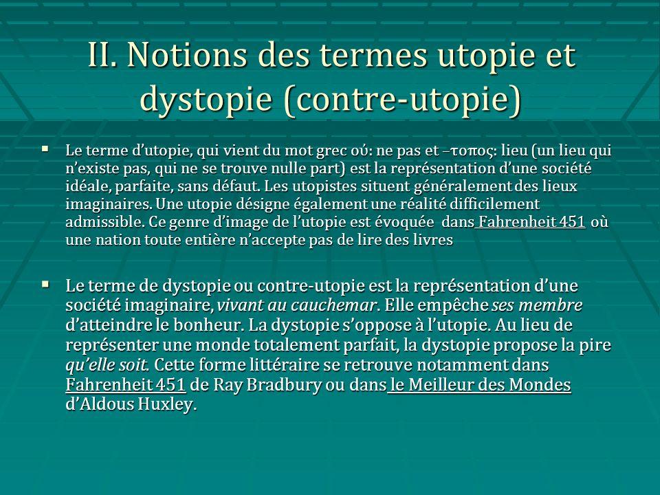 II. Notions des termes utopie et dystopie (contre-utopie) Le terme dutopie, qui vient du mot grec ο: ne pas et –τοπος: lieu (un lieu qui nexiste pas,