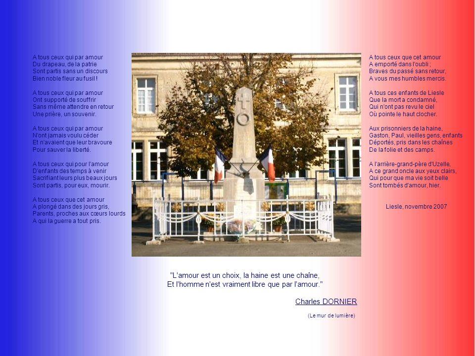 A tous ceux qui par amour Du drapeau, de la patrie Sont partis sans un discours Bien noble fleur au fusil ! A tous ceux qui par amour Ont supporté de