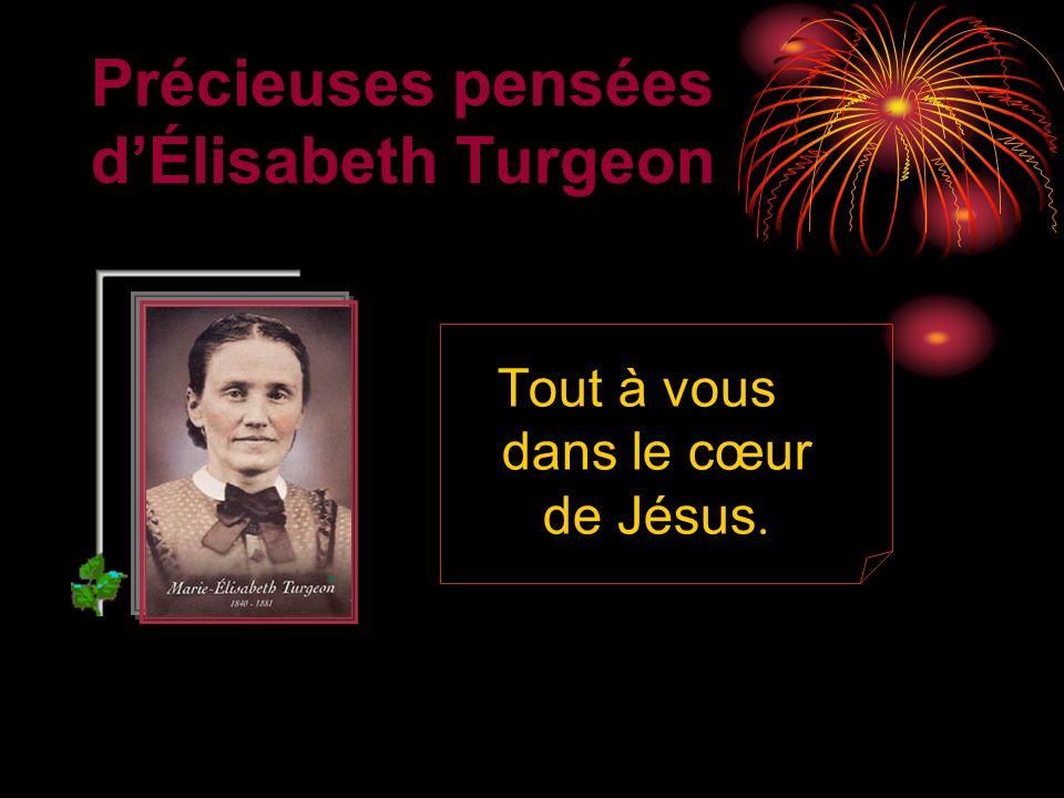 Précieuses pensées dÉlisabeth Turgeon Tout à vous dans le cœur de Jésus.