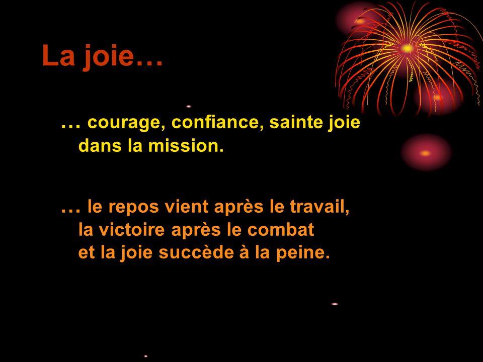 La joie… … courage, confiance, sainte joie dans la mission.