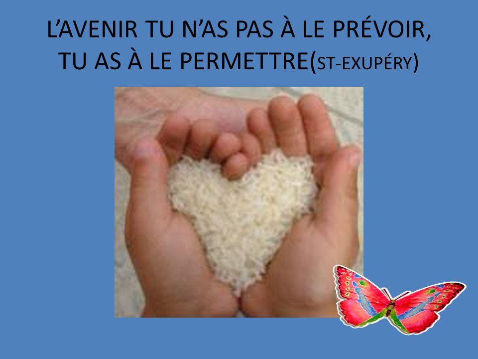 LAVENIR TU NAS PAS À LE PRÉVOIR, TU AS À LE PERMETTRE( ST-EXUPÉRY )