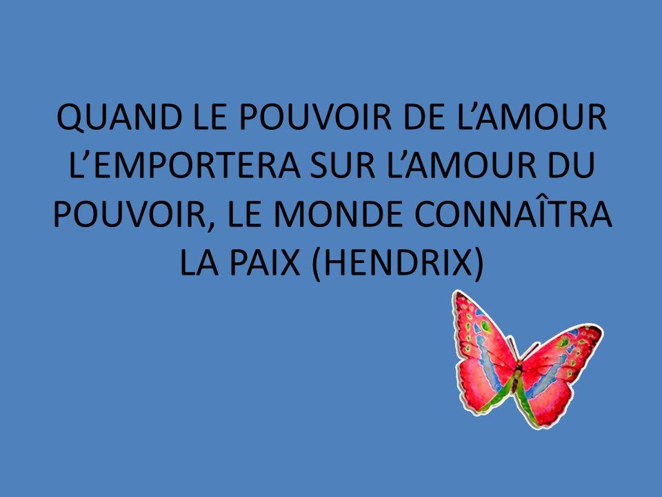 QUAND LE POUVOIR DE LAMOUR LEMPORTERA SUR LAMOUR DU POUVOIR, LE MONDE CONNAÎTRA LA PAIX (HENDRIX)