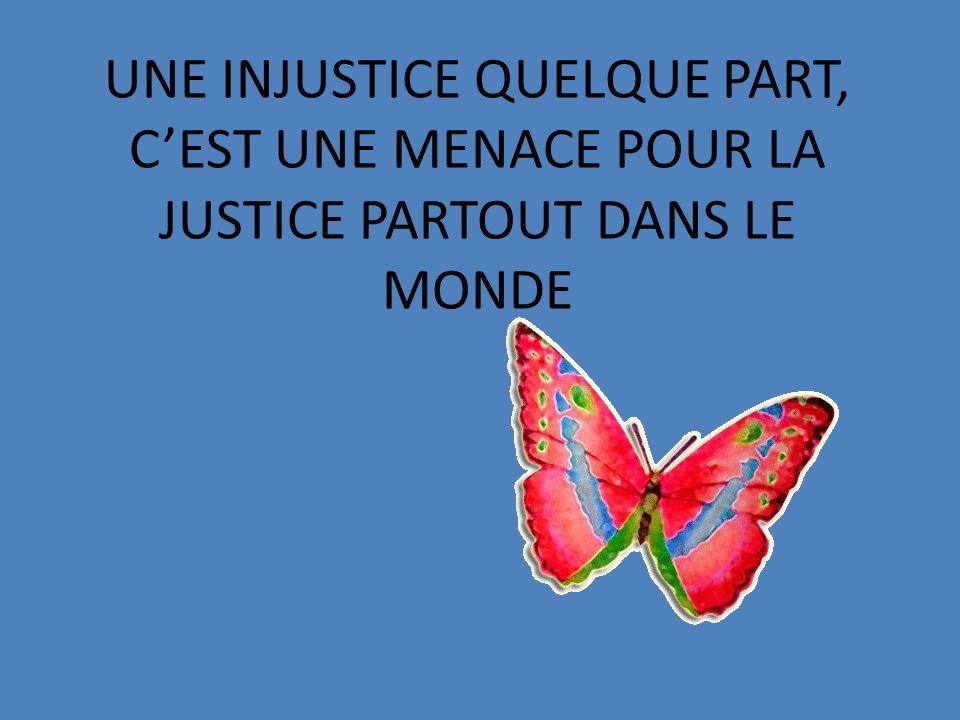 UNE INJUSTICE QUELQUE PART, CEST UNE MENACE POUR LA JUSTICE PARTOUT DANS LE MONDE
