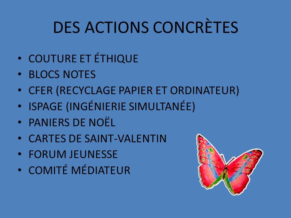 DES ACTIONS CONCRÈTES COUTURE ET ÉTHIQUE BLOCS NOTES CFER (RECYCLAGE PAPIER ET ORDINATEUR) ISPAGE (INGÉNIERIE SIMULTANÉE) PANIERS DE NOËL CARTES DE SAINT-VALENTIN FORUM JEUNESSE COMITÉ MÉDIATEUR