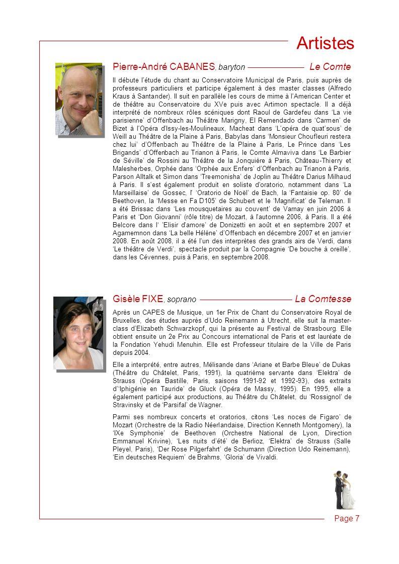 Page 7 Pierre-André CABANES, baryton Le Comte Il débute l étude du chant au Conservatoire Municipal de Paris, puis auprès de professeurs particuliers et participe également à des master classes (Alfredo Kraus à Santander).