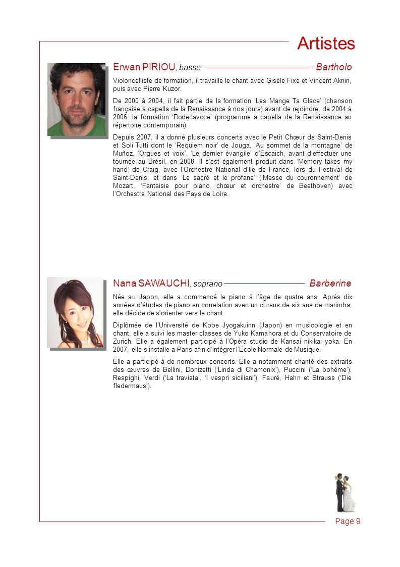Page 9 Artistes Erwan PIRIOU, basse Bartholo Violoncelliste de formation, il travaille le chant avec Gisèle Fixe et Vincent Aknin, puis avec Pierre Kuzor.