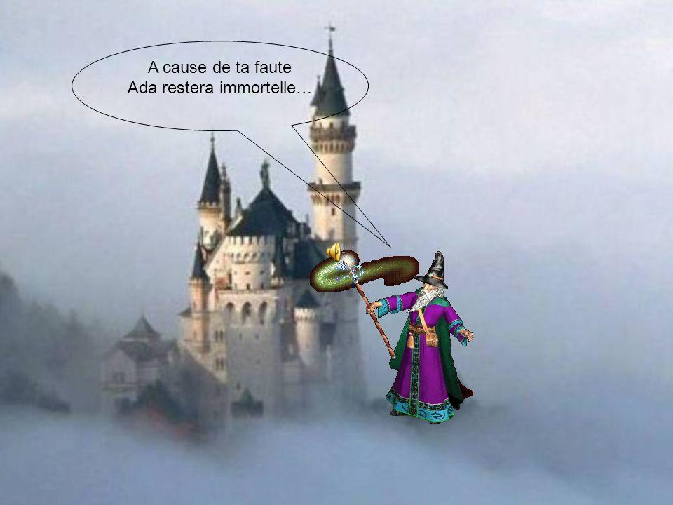 A cause de ta faute Ada restera immortelle…