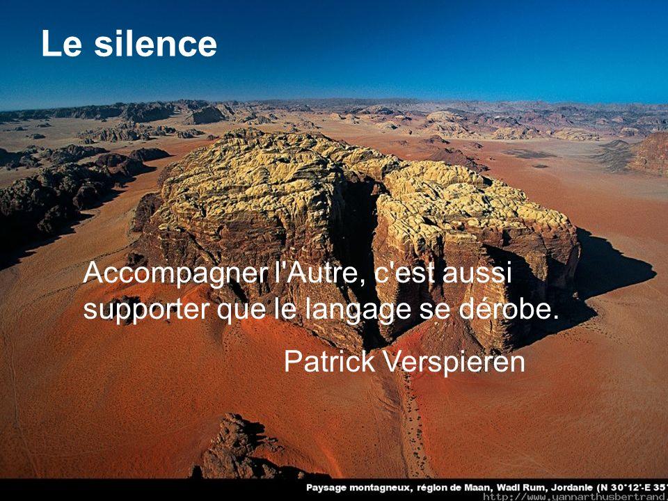 Le silence Accompagner l Autre, c est aussi supporter que le langage se dérobe. Patrick Verspieren