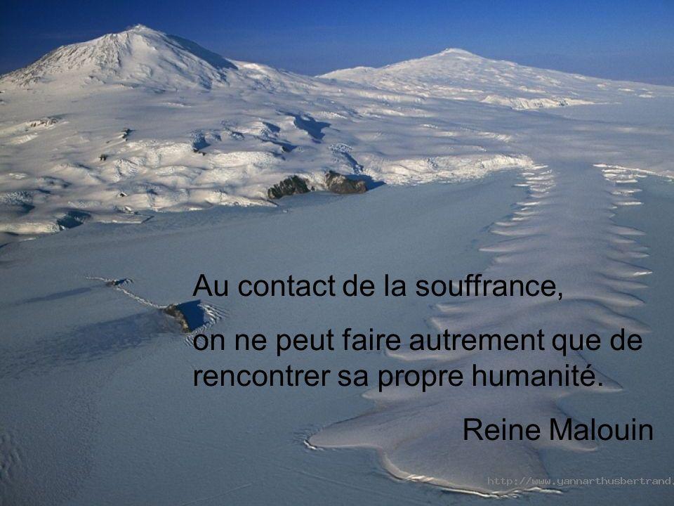 Au contact de la souffrance, on ne peut faire autrement que de rencontrer sa propre humanité.