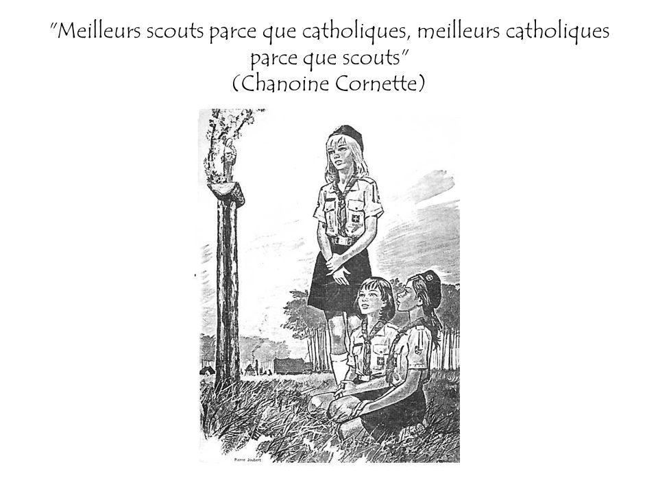Meilleurs scouts parce que catholiques, meilleurs catholiques parce que scouts (Chanoine Cornette)