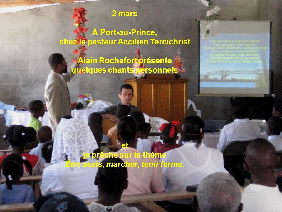 2 mars À Port-au-Prince, chez le pasteur Accilien Tercichrist Alain Rochefort présente quelques chants personnels et je prêche sur le thème Être assis