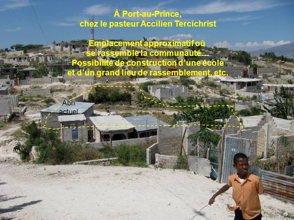 À Port-au-Prince, chez le pasteur Accilien Tercichrist Emplacement approximatif où se rassemble la communauté… Possibilité de construction dune école