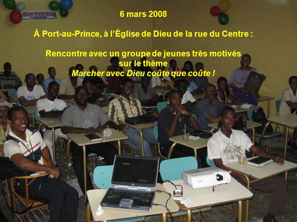 6 mars 2008 À Port-au-Prince, à lÉglise de Dieu de la rue du Centre : Rencontre avec un groupe de jeunes très motivés sur le thème Marcher avec Dieu c