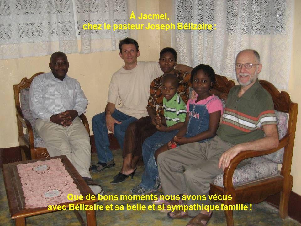 À Jacmel, chez le pasteur Joseph Bélizaire : Que de bons moments nous avons vécus avec Bélizaire et sa belle et si sympathique famille !