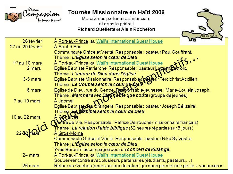 Tournée Missionnaire en Haïti 2008 Merci à nos partenaires financiers et dans la prière ! Richard Ouellette et Alain Rochefort 26 février À Port-au-Pr
