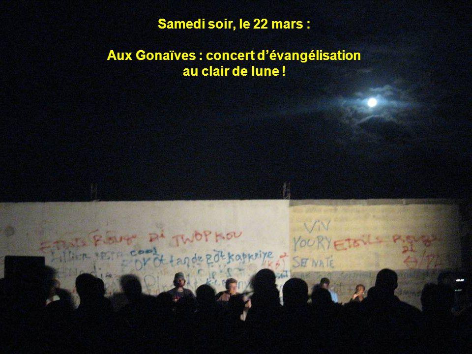 Samedi soir, le 22 mars : Aux Gonaïves : concert dévangélisation au clair de lune !
