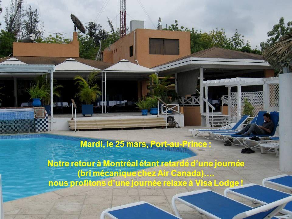 Mardi, le 25 mars, Port-au-Prince : Notre retour à Montréal étant retardé dune journée (bri mécanique chez Air Canada)…. nous profitons dune journée r