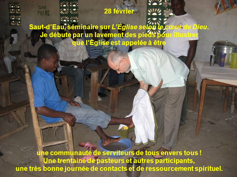 28 février Saut-dEau, séminaire sur LÉglise selon le cœur de Dieu. Je débute par un lavement des pieds pour illustrer que lÉglise est appelée à être u