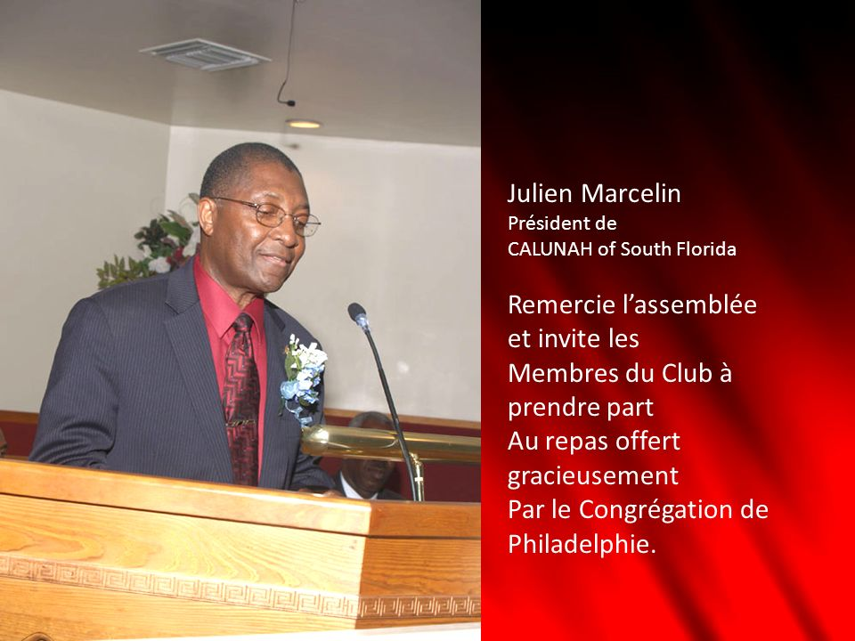 Julien Marcelin Président de CALUNAH of South Florida Remercie lassemblée et invite les Membres du Club à prendre part Au repas offert gracieusement P