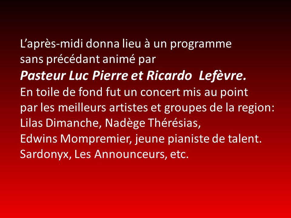 Laprès-midi donna lieu à un programme sans précédant animé par Pasteur Luc Pierre et Ricardo Lefèvre. En toile de fond fut un concert mis au point par