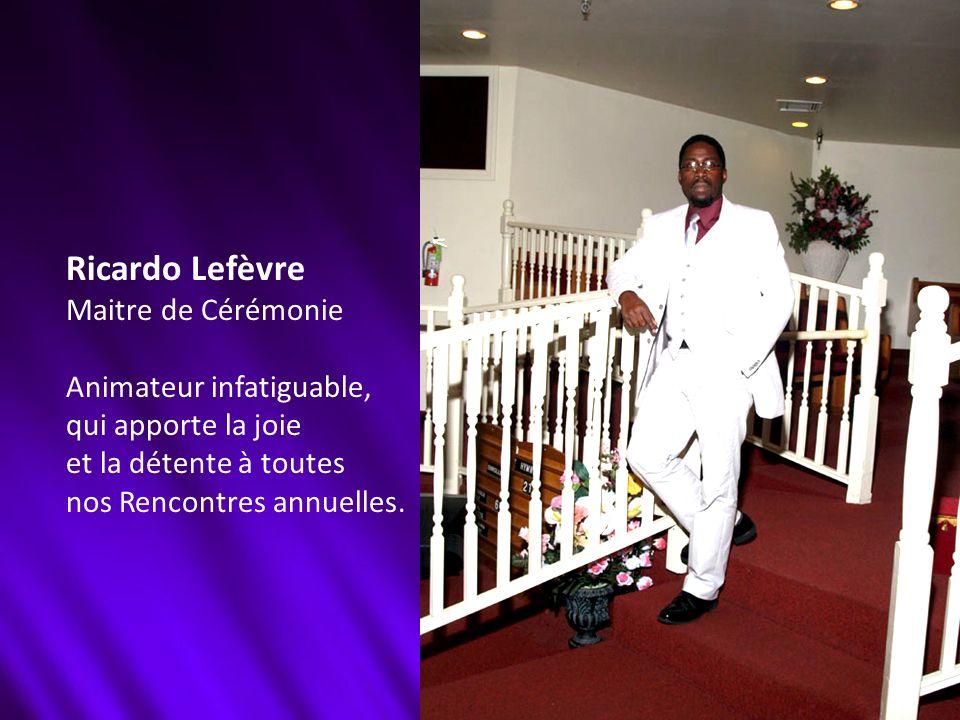 Ricardo Lefèvre Maitre de Cérémonie Animateur infatiguable, qui apporte la joie et la détente à toutes nos Rencontres annuelles.