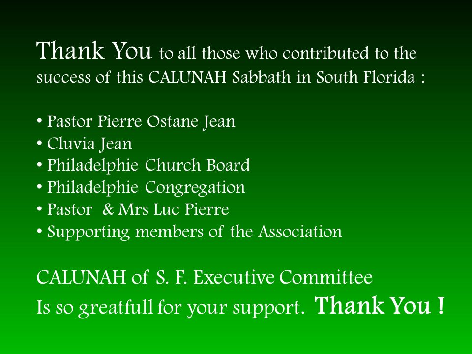 Thank You to all those who contributed to the success of this CALUNAH Sabbath in South Florida : Pastor Pierre Ostane Jean Cluvia Jean Philadelphie Ch