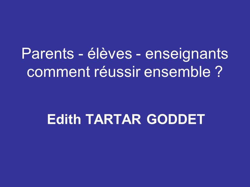 Parents - élèves - enseignants comment réussir ensemble Edith TARTAR GODDET