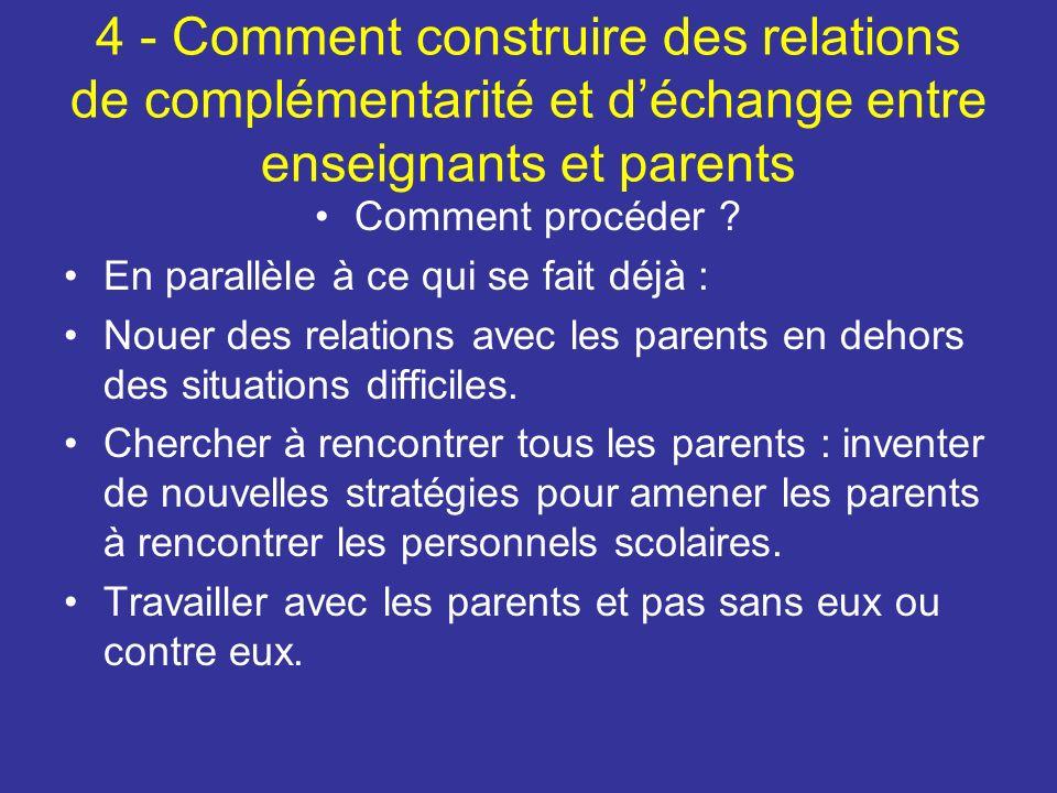 4 - Comment construire des relations de complémentarité et déchange entre enseignants et parents Comment procéder .