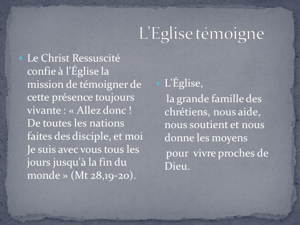 Le Christ Ressuscité confie à l Église la mission de témoigner de cette présence toujours vivante : « Allez donc .