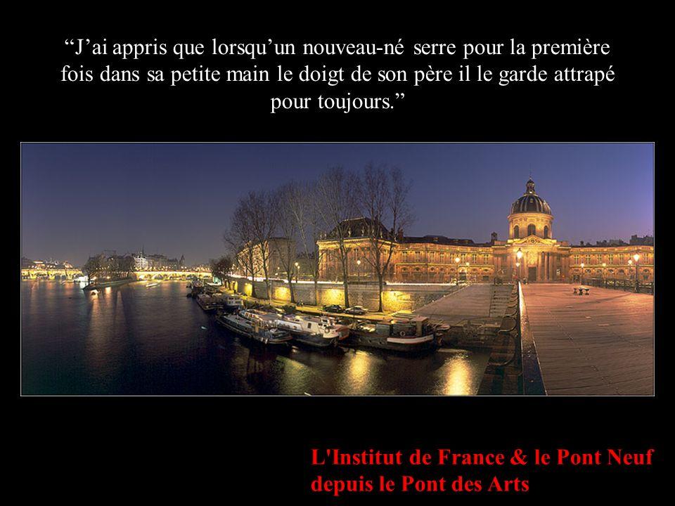 L Institut de France Jai tant appris de vous, les hommes...,Jai appris que tout le monde veut vivre au sommet de la montagne sans savoir que le vrai bonheur est dans la manière de lescalader.