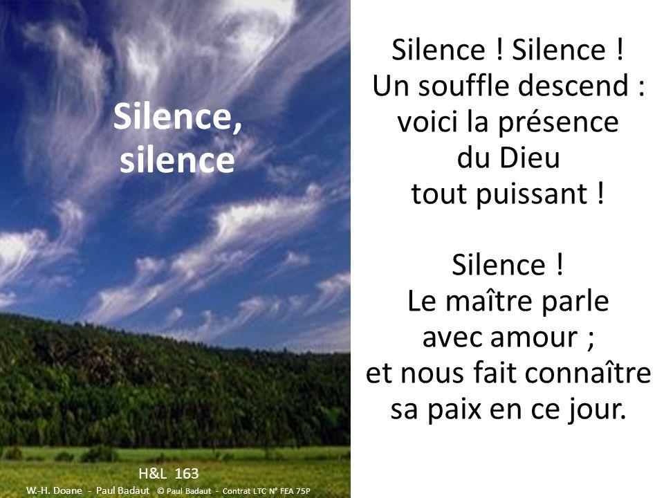 Silence . Silence . Un souffle descend : voici la présence du Dieu tout puissant .