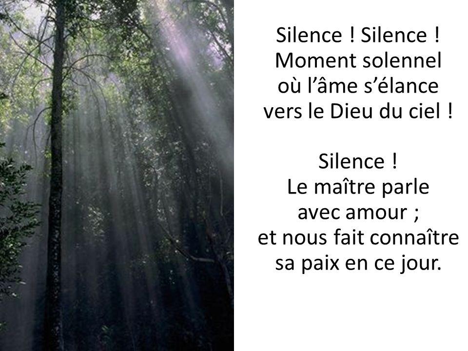 Silence . Silence . Moment solennel où lâme sélance vers le Dieu du ciel .