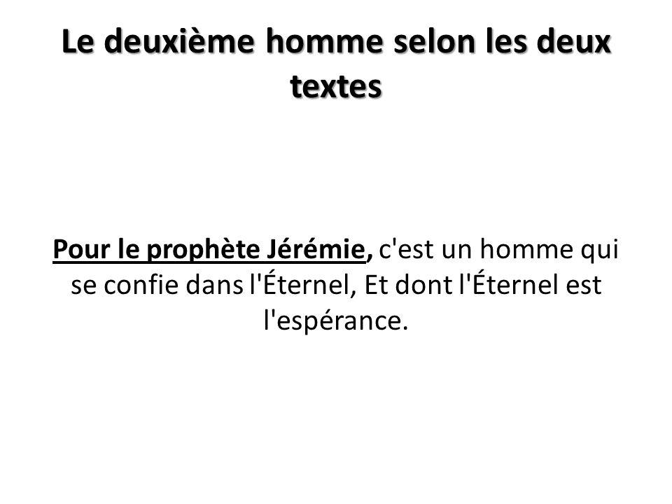 Le deuxième homme selon les deux textes Pour le prophète Jérémie, c est un homme qui se confie dans l Éternel, Et dont l Éternel est l espérance.