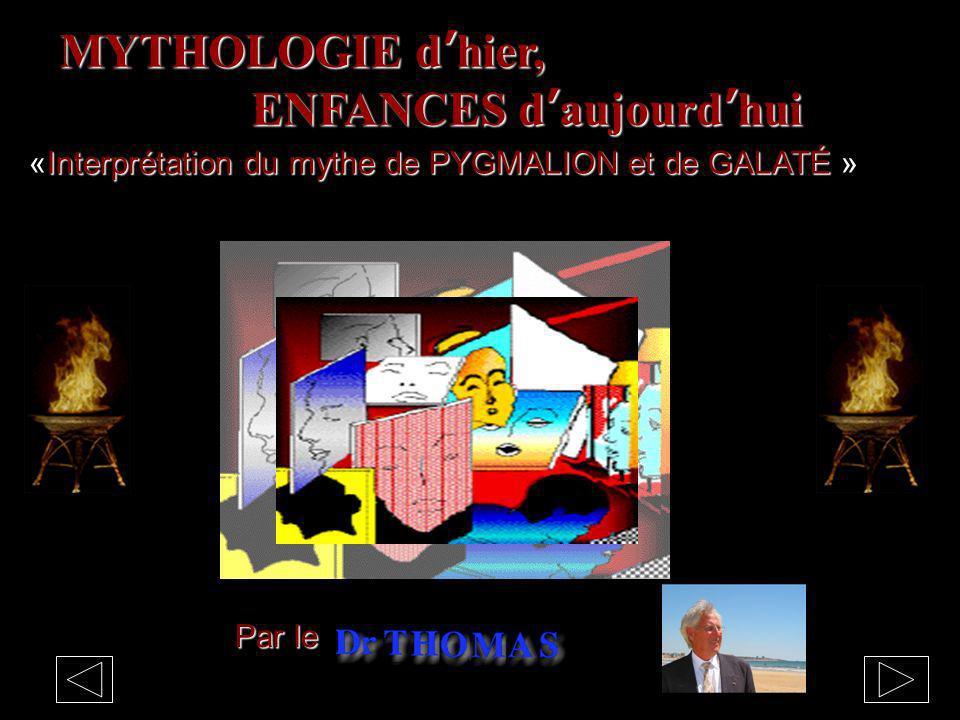 MYTHOLOGIE dhier, ENFANCES daujourdhui Par le Interprétation du mythe de PYGMALION et de GALATÉ «Interprétation du mythe de PYGMALION et de GALATÉ »